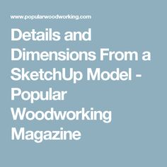 Details and Dimensions From a SketchUp Model - Popular Woodworking Magazine