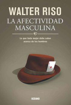 La afectividad masculina / The Male Affectivity: Lo que toda mujer debe saber acerca de los hombres / What Every ...