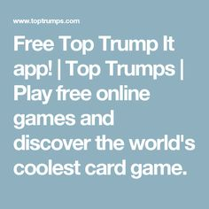 Free Top Trump It app! | Top Trumps | Play free online games and discover the world's coolest card game.
