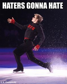 haters = people who realize how amazing figure skating is, but they are just angry that they don't do it :)