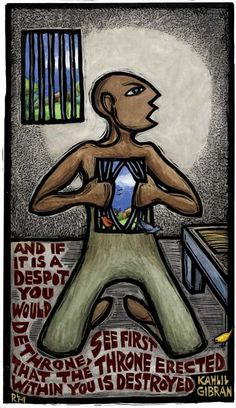 The Throne Within: If it's a despot you would dethrone, see first that his throne erected within you is destroyed. - Kahlil Gibran   http://www.rlmarts.com/#  Ricardo Levins Morales - Art for Social Justice