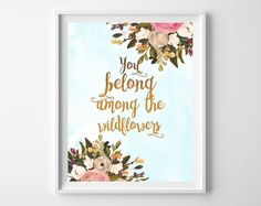 You belong among the wildflowers,Floral Quote Printable,Floral Wall Art, indie quote print,wildflower print by MakesMyDayHappy on Etsy