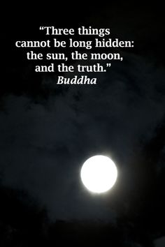 """""""Three things cannot be long hidden: the sun, the moon, and the truth.""""  Buddha  --  Explore journey quotes, both ancient and modern, at http://www.examiner.com/article/travel-a-road-of-literate-quotes-about-the-journey"""