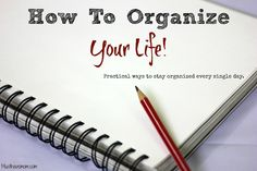 How To Organize Your Life! This is an easy plan to follow to get and stay organized!