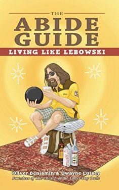 The Abide Guide: Living Like Lebowski book