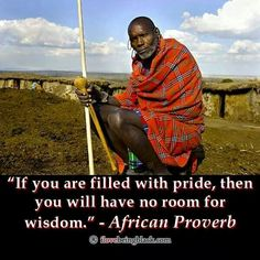 If you are filled with pride, then you will have no room for wisdom. #AfricanProverbs #proverb Wise words from Africa - KuDu Online Boutique www.kuduhome.com