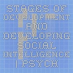 Stages of Development and Developing Social Intelligence   Psychology Today