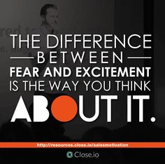 The difference between fear and excitement is the way you THINK about it. http://resources.close.io/salesmotivation?utm_content=buffer37a74&utm_medium=social&utm_source=pinterest.com&utm_campaign=buffer #sales #motivation #quote #entrepreneurship #entrepreneur #hustle #business #startups