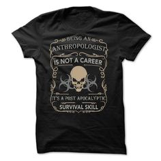 BEING AN ANTHROPOLOGIST - POST APOCALYPTIC SURVIVAL SKI T-Shirt, Hoodie