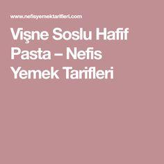 Vişne Soslu Hafif Pasta – Nefis Yemek Tarifleri