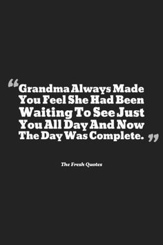 Funny & Caring Grandparent - Grandchildren Quotes Grandma Always Made You Feel She Had Been Waiting To See Just You All Day And Now The Day Was Complete. Quotes About Grandchildren, Quotes On Grandparents, Family Quotes, Me Quotes, Make You Feel, How Are You Feeling, Fresh Quotes, Grandmothers Love, Grandmother Quotes