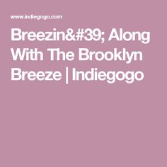 Breezin' Along With The Brooklyn Breeze   Indiegogo