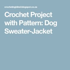 Crochet Project with Pattern: Dog Sweater-Jacket