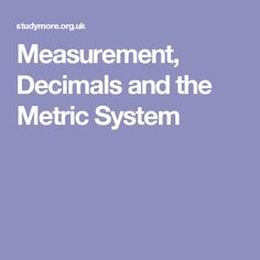 Measurement, Decimals and the Metric System