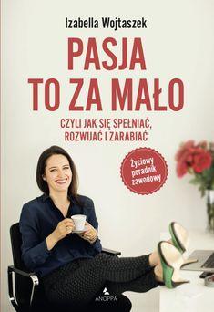Pasja to za mało, Izabella Wojtaszek Motto, Coaching, Memes, Happy, Books, Women's Fashion, Silver, Training, Libros
