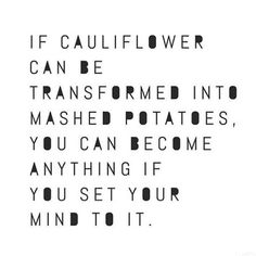 YOU really can do ANYTHING!  .  #ilovecauliflower #ifcauliflowercanyoucan #youcandoit #sparklesnsprouts #quotes #quotestoliveby #thoughtfortheday #quoteoftheday