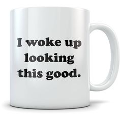 Looking Good Mug I Woke Up Looking This Good Coffee Cup Funny Gift... ($15) ❤ liked on Polyvore featuring home, kitchen & dining, drinkware, drink & barware, home & living, mugs, silver, christmas drinkware, silver mugs and christmas coffee mugs