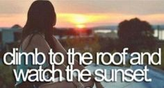 climb to the roof and watch the sunset.