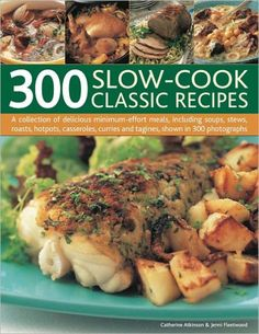300 Slow-Cook Classic Recipes: A collection of delicious minimum-effort meals, including soups, stew