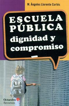Escuela pública : dignidad y compromiso / M. Ángeles Llorente Cortés.-- Barcelona : Octaedro, D.L. 2015.