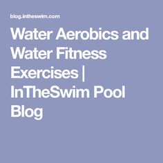 Water Aerobics and Water Fitness Exercises | InTheSwim Pool Blog