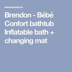 Brendon - Bébé Confort bathtub Inflatable bath + changing mat Changing Mat, Baby Shop, Bathtub, Shopping, Bebe, Standing Bath, Bathtubs, Bath Tube, Bath Tub