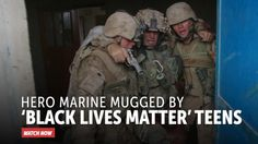 Hero Marine Attacked & Robbed by 'Black Lives Matter' Teens