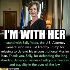 I stand with Sally Yates. Thank you, Sally, for sacrificing your job to stand up to Trumpet. No Kidding, We Are The World, Pro Choice, Equal Rights, Women's Rights, Faith In Humanity, Before Us, The Victim, Social Issues