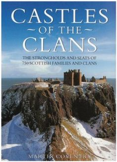 Castles of the Clans: The Strongholds and Seats of 750 Scottish Families and Clans - Martin Coventry.Baird Clan on pages Outlander, Places To Travel, Places To See, Scottish Castles, Scotland Castles, Scotland History, Scottish Clans, Scottish Highlands, Scotland Travel