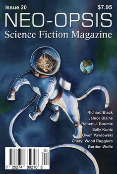 Issue 20 of Neo-opsis Science Fiction Magazine, published March 25, 2011. The cover of issue 20 is Cat in Space, by Janice Blaine. It has been said that one word can be worth a thousand pictures; that all creation begins with a single thought. It is within that idea that Janice's work takes shape. Her paintings are interpretations of the stories all around us. Janice's personal work is fueled by a passion for storytelling and a love of nature. Richard Black, Science Fiction Magazines, Science Magazine, Magazine Covers, Storytelling, March, Passion, Paintings, Shape