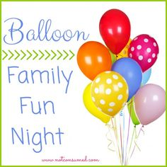 Balloon Family Fun Night: 10 fun and easy games for less than $5!