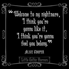 Image about alice cooper in words,quotes,phrases by Slynn Evans Gothic Quotes, Dark Quotes, Creepy Quotes, Horror Quotes, Ex Machina, Gothic Horror, Think, Decir No, Favorite Quotes
