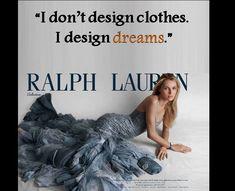 """""""Non disegno abiti, disegno sogni""""  Ralph Lauren"""