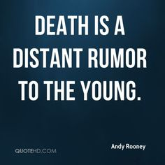 More Andy Rooney Quotes on www.quotehd.com - #quotes #death #distant #rumor #young