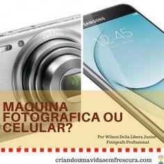 Comprar uma câmera ou um telefone com uma boa câmera? Por Wilson Della Libera Junior / Fotógrafo Profissional