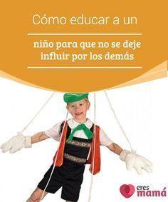 Cómo #educar a un niño para que no se deje influir por los #demás Educar a un #niño para que no se deje #influir por los demás debe ser una tarea que nos ocupe desde sus primeros pasos de #independencia
