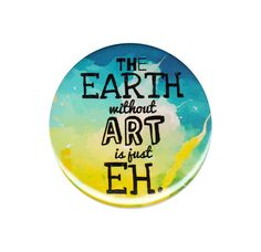 The Earth Without Art Is Just Eh Pin Button Badge 44mm 1.75 Inch Art Lover Paint