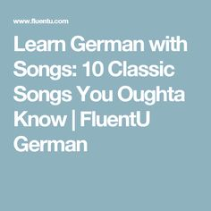 Learn German with Songs: 10 Classic Songs You Oughta Know | FluentU German