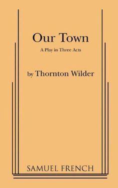 Our Town -Thornton Wilder