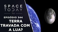A Terra Ficará Travada Gravitacionalmente Com a Lua? - Space Today TV Ep...
