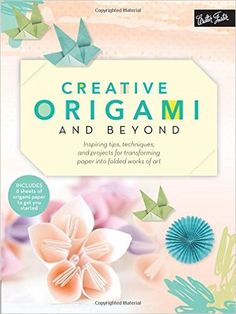 Creative Origami and Beyond: Inspiring tips, techniques, and projects for transforming paper into folded works of art (Creative...and Beyond): Jenny Chan, Paul Frasco, Coco Sato, Stacie Tamaki: 9781633221642: Amazon.com: Books
