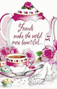 Friends make the world more beautiful friends tea teddy bear friend quote friend greeting friend poem graphics friends and family quotes i love my friends