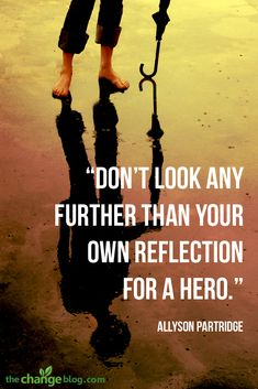 """Don't look any further than your own reflection for a hero"" – Allyson Partridge http://lifechangequotes.com/allyson-partridge-quote-hero/"