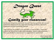 Gamification. Gamify your classroom with Dragon Quest. Everything you need to instantly gamify the classroom. You simply add assignments and assessments! Print and go! Engagement and motivation increases exponentially! Gamify your classroom!