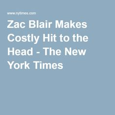 Zac Blair Makes Costly Hit to the Head - The New York Times