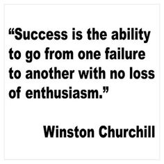 Success is the ability to go from one failure to another with no loss of enthusiasm, - Winston Churchill #Success #quote