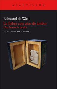 Edmund de Waal, La liebre con ojos de ámbar - Acantilado Editorial