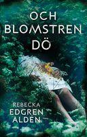 Och blomstren dö - Ljudbok & E-bok - Rebecka Edgren Aldén - Storytel