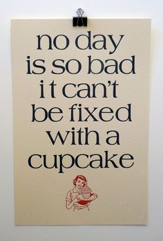 so true:)    cupcakes for all