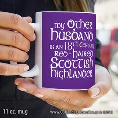 Isn't Jamie Fraser dreamy? If you agree, you will enjoy this mug about your special, Other Husband... Available in two sizes: 11 oz. or 15 oz. Here's a great Outlander gift for coffee and tea drinkers